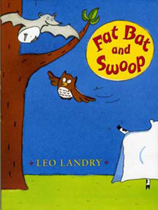 Fat Bat and Swoop written and illustrated by Leo Landry