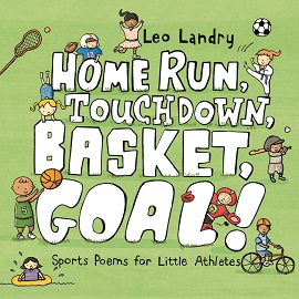 Home Run, Touchdown, Basket, Goal: Sports Poems for Little Athletes
