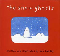 The Snow Ghosts, written and illustrated by Leo Landry