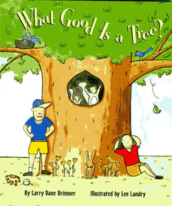 What Good Is A Tree? illustrated by Leo Landry
